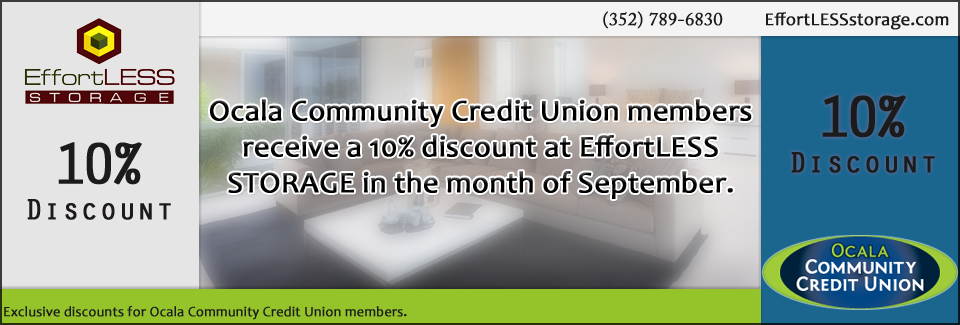 Ocala Community Credit Union members receive a 10% discount at EffortLESS STORAGE in the month of September.