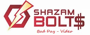 SHAZAM Bolt$ - Bad Day Video